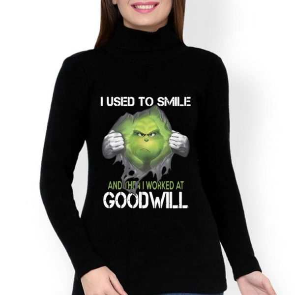 Grinch I Use To Smile And Then I Worked At Goodwill Grinch shirt