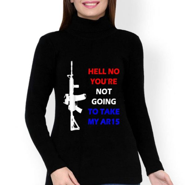 Hell No You're Not Going To Take My AR-15 Beto shirt