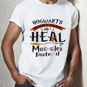 Hogwarts Wasn't Hiring So I Heal Muggles Instead Harry Potter shirt