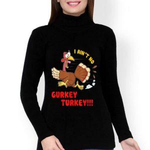 I Ain't No Gurkey Turkey Thankgiving Day shirt
