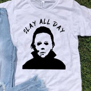 Michael Myers Slay All Day Horror Halloween shirt