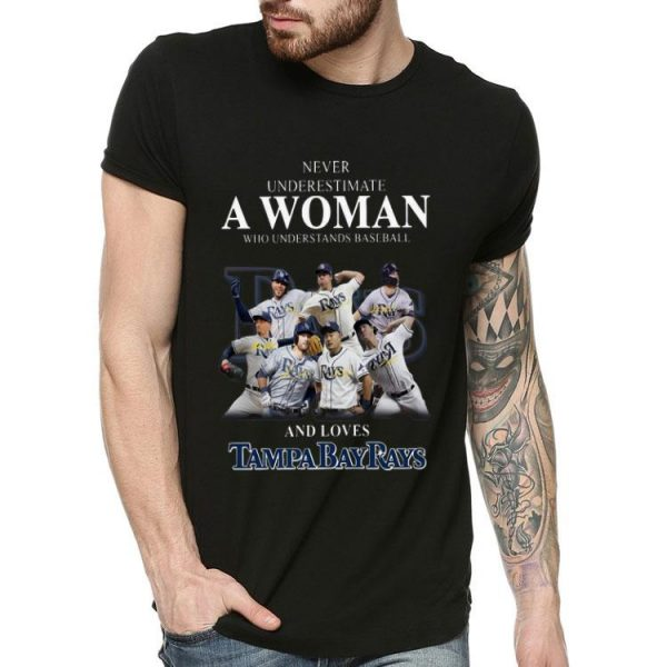 Never Underestimate A Woman Who Loves Tampa Bay Rays shirt