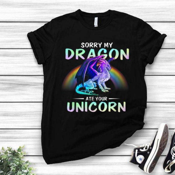 Sorry My Dragon Ate Your Unicorn Rainbow shirt