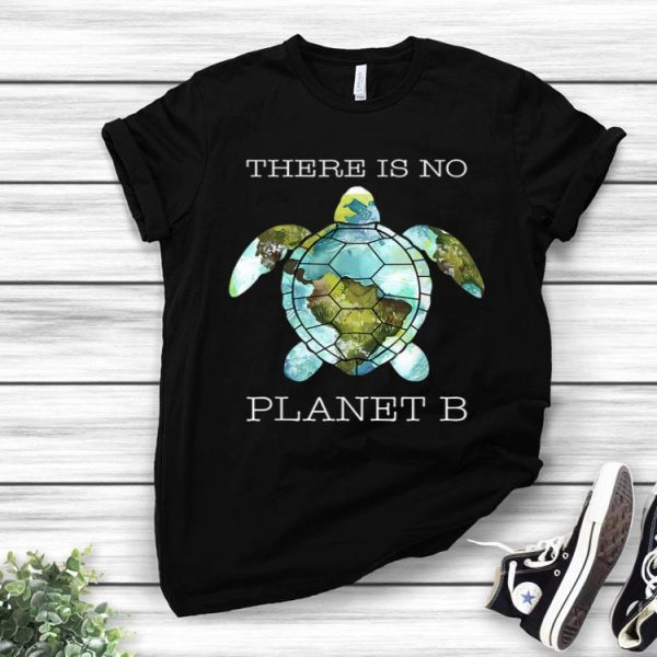 There Is No Planet B Turtle Save The World shirt