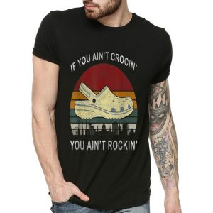 Vintage If You Ain't Crocin' If Ain't Rockin' shirt
