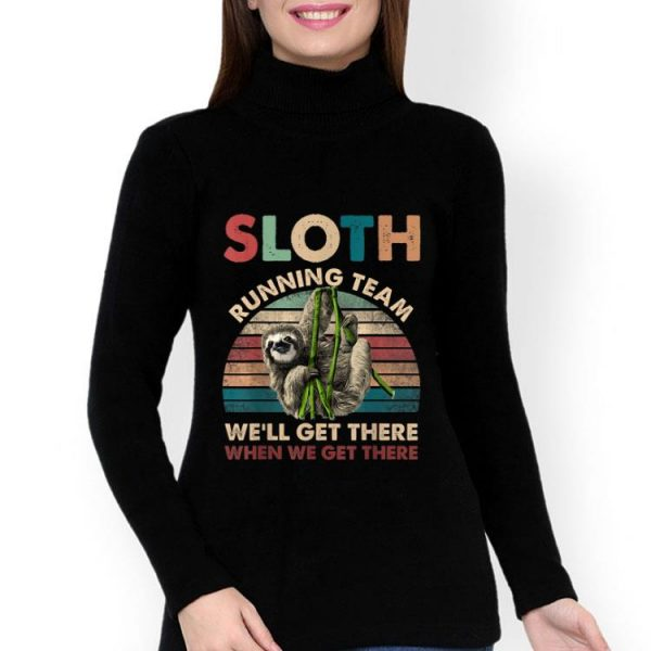 Vintage Sloth Running Team We'll Get There When We Get There shirt