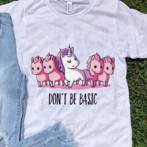 Unicorns Don't Be Basic shirt