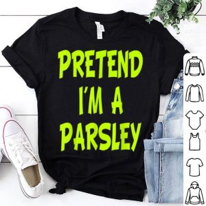 Awesome Pretend I'm a Parsley Funny Halloween Party Costume Gift shirt