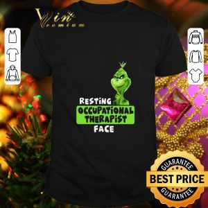Cheap Grinch resting occupational therapist face shirt