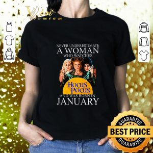 Cool Never underestimate a woman who watches Hocus Pocus January shirt