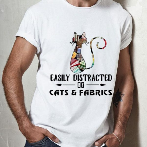 Easily Distracted By Cats And Fabrics shirt