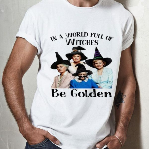 In A World Full Of Witches Be Golden The Golden Girls shirt