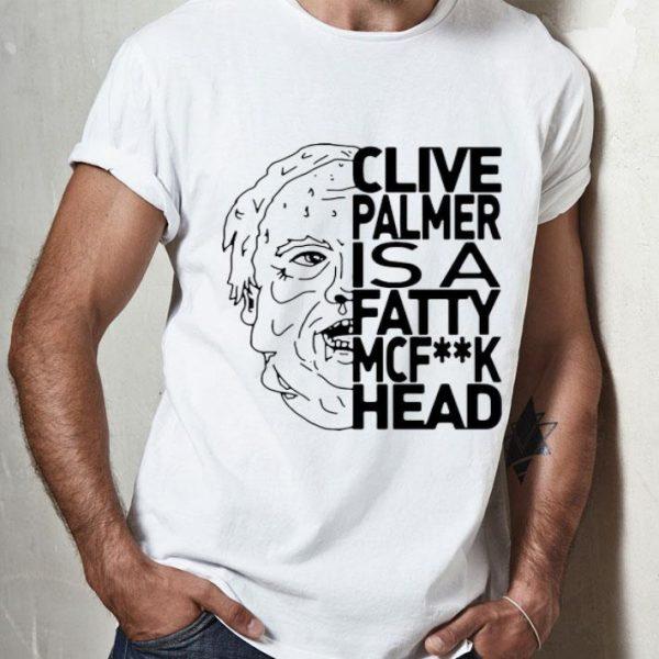 Jordan Shanks Clive Palmer Is A Fatty Mcfuck Head shirt