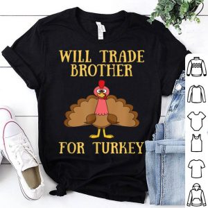 Nice Thanksgiving for Kids Will Trade Brother for Turkey shirt