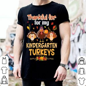 Premium I'm Thankful For My Kindergarten Turkeys Thanksgiving I Love shirt