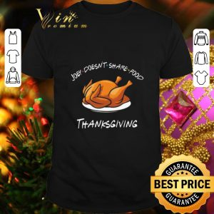 Pretty Friends Joey doesn't share food Thanksgiving Turkey shirt