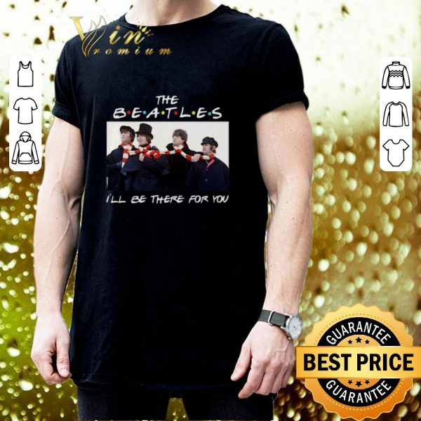 Pretty Friends The Beatles I'll be there for you shirt