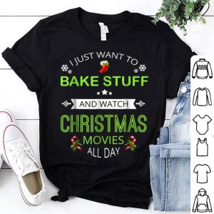 Awesome I Just Want To Bake Stuff And Watch Christmas Movies shirt