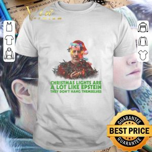 Cheap Christmas lights are a lot like Epstein they don't hang themselves shirt