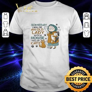 Cheap Someday I will be an old lady with a house full of cats shirt