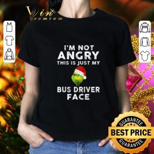 Funny Grinch I'm not angry this is just my bus driver face shirt