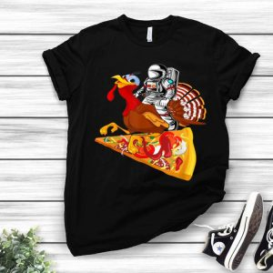 Hot Astronaut Riding Turkey and Pizza-Astronaut Thanksgiving shirt