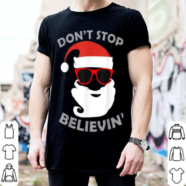 Official Don't Stop Believin' Funny Santa Christmas Xmas Party Tee shirt