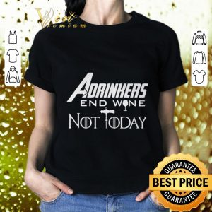 Cheap Avengers Endgame Adrinkers End Wine Not Today Game Of Thrones shirt