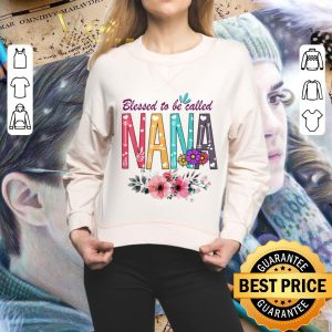 Cheap Floral Blessed To Be Called Nana Flowers shirt 1