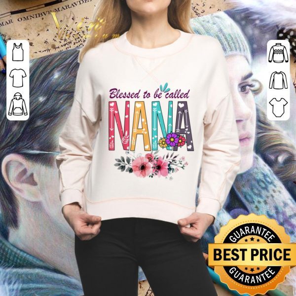 Cheap Floral Blessed To Be Called Nana Flowers shirt