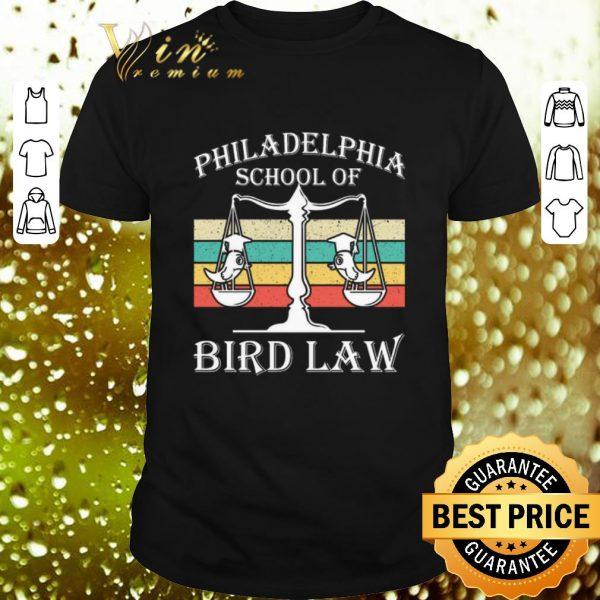 Cheap Philadelphia School Of Bird Law Bird Vintage shirt