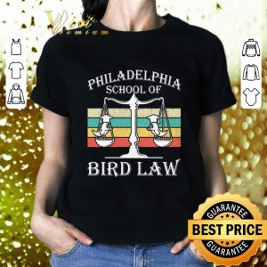 Cheap Philadelphia School Of Bird Law Bird Vintage shirt