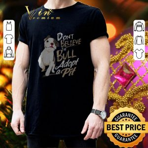 Funny Pitbull Don't believe the Bull adopt a Pit shirt 2
