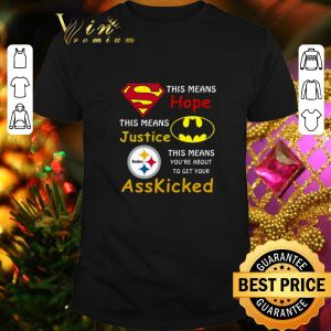 Funny Pittsburgh Steelers Superman means hope Batman ass kicked shirt