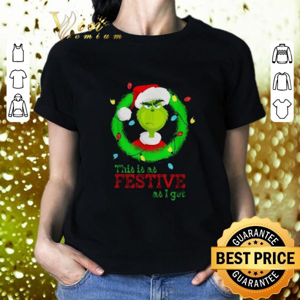 Funny Santa Grinch this is as Festive as i get Christmas lights shirt