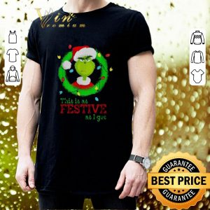 Funny Santa Grinch this is as Festive as i get Christmas lights shirt 2