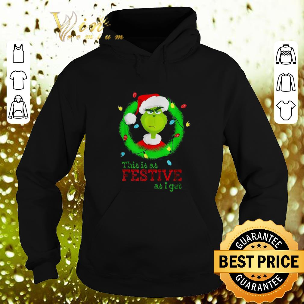 Funny Santa Grinch this is as Festive as i get Christmas lights shirt 4 - Funny Santa Grinch this is as Festive as i get Christmas lights shirt