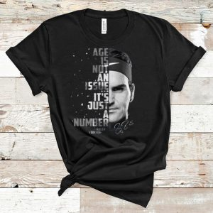 Original Roger Federer Age Is Not An Issue It's Just A Number Signature shirt
