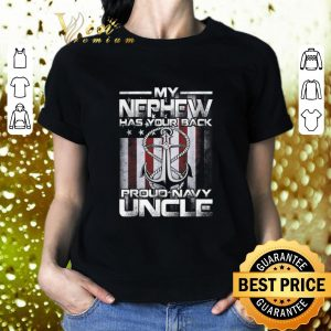 Premium My Nephew Has Your Back Proud Navy Uncle shirt