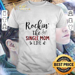 Premium Rockin the Single Mom Life shirt