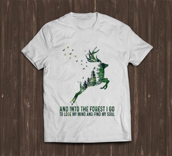 Nice Deer And Into The Forest I Go To Lose My Mind And Find My Soul shirt