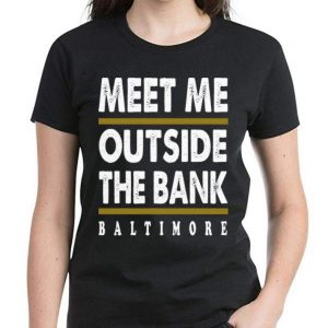 Nice Meet Me Outside The Bank Baltimore shirt 2
