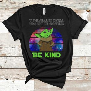 Premium Baby Yoda In The Galaxy Where You Can Be Anything Be Kind shirt