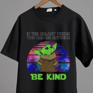 Premium Baby Yoda In The Galaxy Where You Can Be Anything Be Kind shirt 1