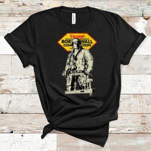 Nice Trump - Real Heroes Borderwall Construction shirt