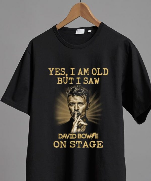 Original Yes I am old But I Saw David Bowie On Stage shirt