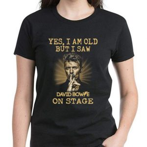 Original Yes I am old But I Saw David Bowie On Stage shirt 2