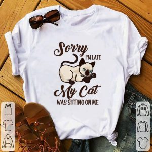 Pretty Sorry i'm late my cat was sitting on me shirt
