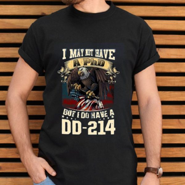 I May Not Have A PhD But I Do Have A DD – 214 shirt
