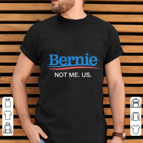 Bernie Sanders 2020 Not Me Us shirt